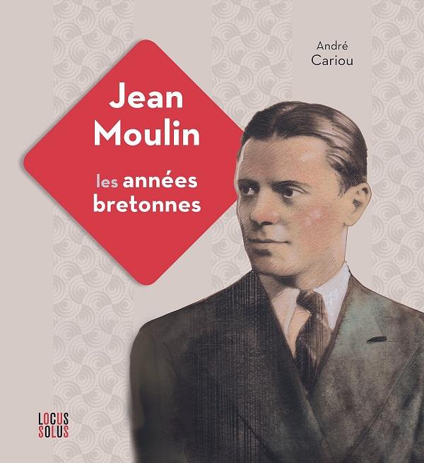 Jean Moulin, les années bretonnes - André Cariou